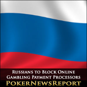 Russians to Block Online Gambling Payment Processors