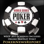 WSOP 2015 Schedule Includes Online Bracelet Event