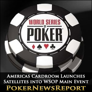 Americas Cardroom Launches Satellites into WSOP Main Event