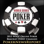 2015 WSOP Online Poker Bracelet Event Changed