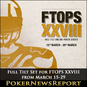 Full Tilt Set for FTOPS XXVIII from March 15-29