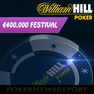 €400K Festival at William Hill Poker