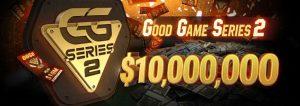 Good Game Series 2 $10M GTD at GGPoker